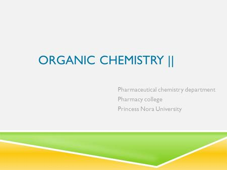 ORGANIC CHEMISTRY || Pharmaceutical chemistry department Pharmacy college Princess Nora University.
