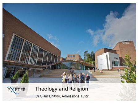 Theology and Religion Dr Siam Bhayro, Admissions Tutor.
