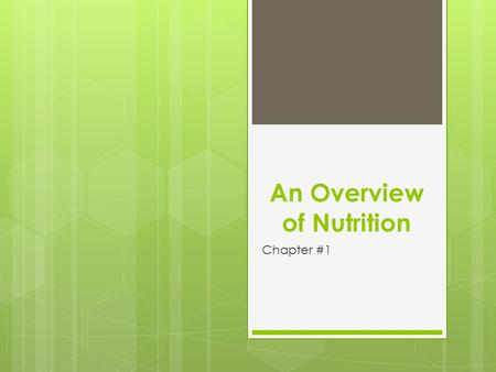 An Overview of Nutrition Chapter #1. Nutrition in Your Life Section #1.1.
