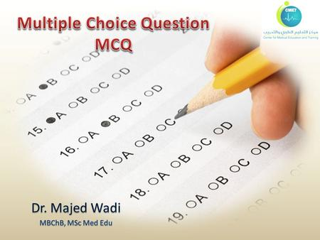 Objectives To know basic concepts and rationale of MCQ To know different types of MCQ To illustrate anatomy of each type To discuss guidelines construction.