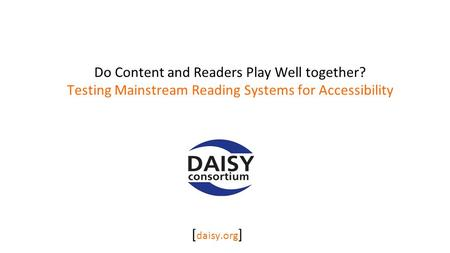 Do Content and Readers Play Well together? Testing Mainstream Reading Systems for Accessibility [ daisy.org ]