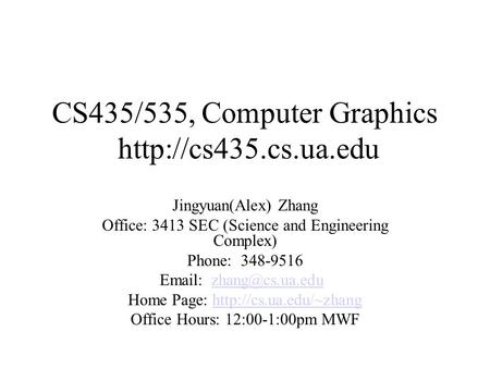 CS435/535, Computer Graphics  Jingyuan(Alex) Zhang Office: 3413 SEC (Science and Engineering Complex) Phone: 348-9516