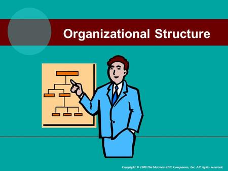Organizational Structure Copyright © 2008 The McGraw-Hill Companies, Inc. All rights reserved.