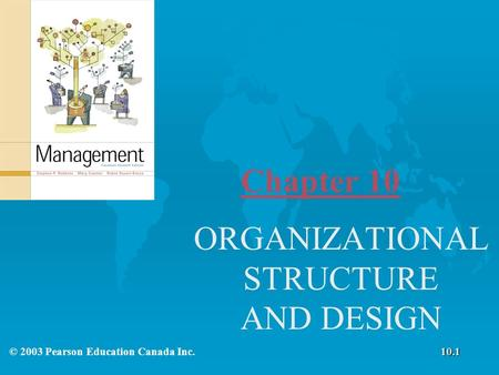 Chapter 10 ORGANIZATIONAL STRUCTURE AND DESIGN 10.1© 2003 Pearson Education Canada Inc.