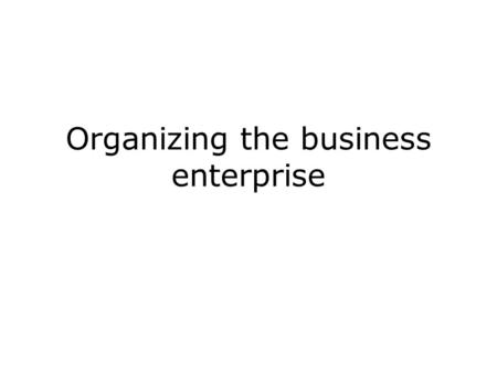 Organizing the business enterprise. Developing Organizational Structure Structure is the arrangement or relationship of positions within an organization,