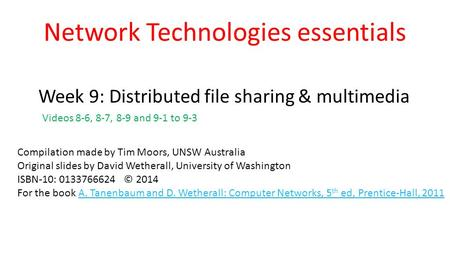 Network Technologies essentials Week 9: Distributed file sharing & multimedia Compilation made by Tim Moors, UNSW Australia Original slides by David Wetherall,