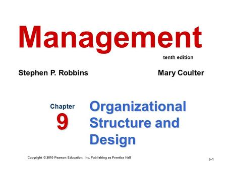 Copyright © 2010 Pearson Education, Inc. Publishing as Prentice Hall 9–1 Organizational Structure and Design Chapter 9 Management Stephen P. Robbins Mary.