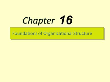 Foundations of Organizational Structure 16. 16-1 What Is Organizational Structure?  Organizational Structure – How job tasks are formally divided, grouped,