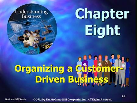 McGraw-Hill/ Irwin © 2002 by The McGraw-Hill Companies, Inc. All Rights Reserved. 8-1 Chapter Eight Organizing a Customer- Driven Business.