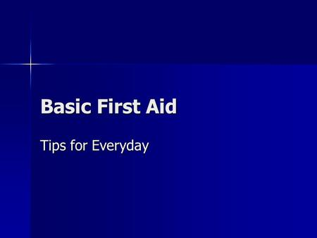 Basic First Aid Tips for Everyday. Basic Rules To Remember When you respond to an incident that has resulted in injury always provide for your safety.