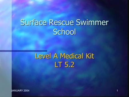 JANUARY 20041 Surface Rescue Swimmer School Level A Medical Kit LT 5.2.