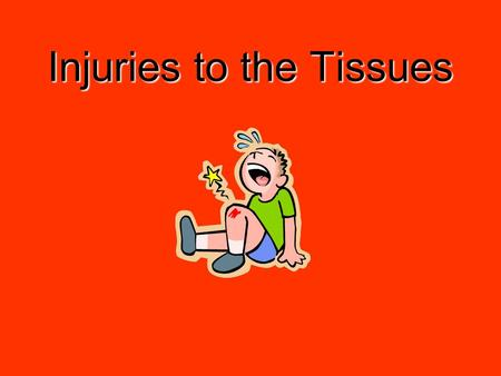Injuries to the Tissues. Role of ATC 1. Recognize different types of injuries 2. Distinguish between levels of injury severity 3. Apply appropriate first.