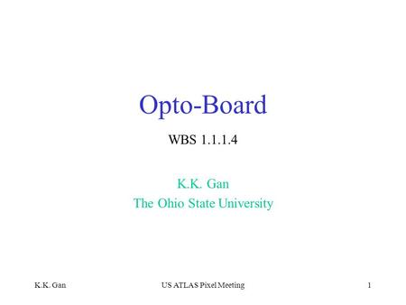 K.K. GanUS ATLAS Pixel Meeting1 Opto-Board K.K. Gan The Ohio State University WBS 1.1.1.4.