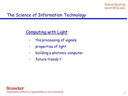 1 Roland Kersting Department of Physics, Applied Physics, and Astronomy The Science of Information Technology Computing with Light the processing.