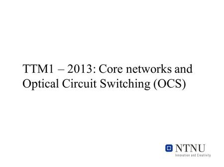 TTM1 – 2013: Core networks and Optical Circuit Switching (OCS)