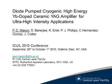 Diode Pumped Cryogenic High Energy Yb-Doped Ceramic YAG Amplifier for Ultra-High Intensity Applications P. D. Mason, S. Banerjee, K. Ertel, P. J. Phillips,