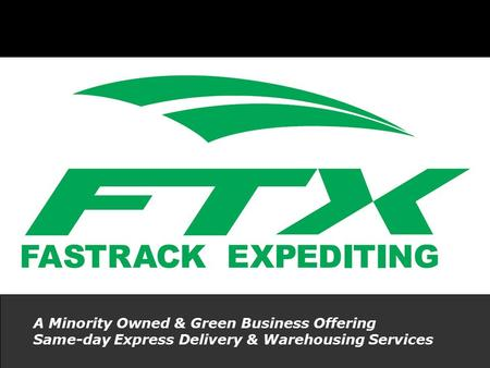 FTX A Minority Owned & Green Business Offering Same-day Express Delivery & Warehousing Services.