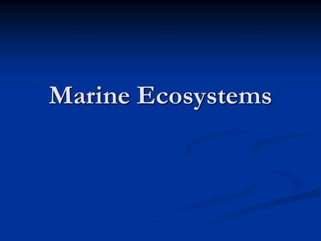 Marine Ecosystems. What determines a marine ecosystem? Temperature Temperature Available sunlight and nutrients Available sunlight and nutrients.