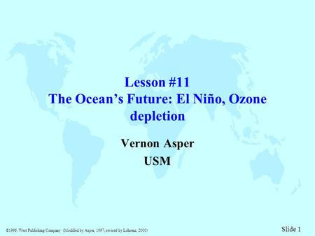 ©1996, West Publishing Company (Modified by Asper, 1997; revised by Lohrenz, 2000) Slide 1 Lesson #11 The Ocean's Future: El Niño, <strong>Ozone</strong> <strong>depletion</strong> Vernon.