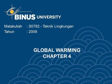 GLOBAL WARMING CHAPTER 4 Matakuliah: S0782 - Teknik Lingkungan Tahun: 2009.