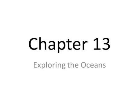 Chapter 13 Exploring the Oceans.