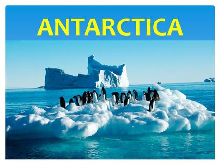 ANTARCTICA 1. LOCATION Antarctica is Earth's southern most continent, containing the geographic South Pole. It is surrounded by the Southern Ocean. 2.