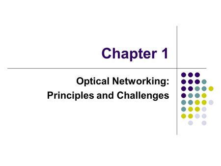 Chapter 1 Optical Networking: Principles and Challenges.