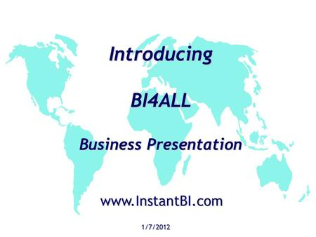 Introducing BI4ALL Business Presentation 1/7/2012 www.InstantBI.com.