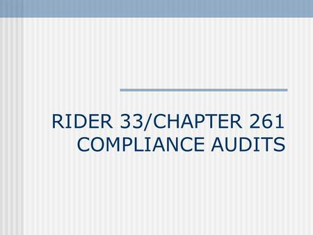 RIDER 33/CHAPTER 261 COMPLIANCE AUDITS. What is it? The legal requirement to report abuse (sexual or other abuse) of children The rules include reporting.