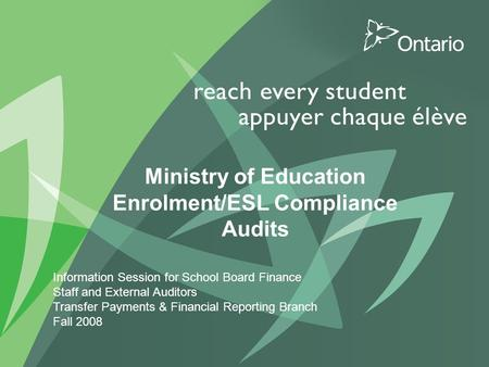 1 PUT TITLE HERE Ministry of Education Enrolment/ESL Compliance Audits Information Session for School Board Finance Staff and External Auditors Transfer.
