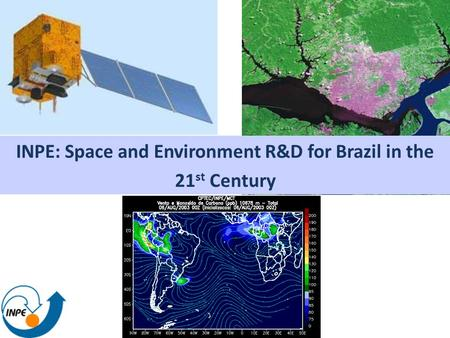 INPE: Space and Environment R&D for Brazil in the 21 st Century.