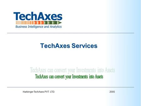 2005Harbinger TechAxes PVT. LTD. TechAxes Services TechAxes Services.