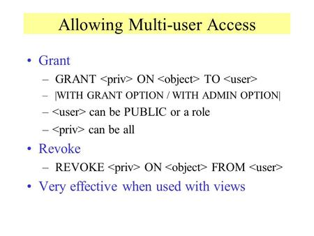 Allowing Multi-user Access Grant – GRANT ON TO – |WITH GRANT OPTION / WITH ADMIN OPTION| – can be PUBLIC or a role – can be all Revoke – REVOKE ON FROM.