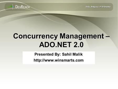 Sofia, Bulgaria | 9-10 October Concurrency Management – ADO.NET 2.0 Presented By: Sahil Malik  Presented By: Sahil Malik