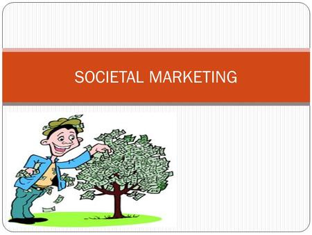 SOCIETAL MARKETING. INTRODUCTION It is a marketing concept that holds that a company should make good marketing decisions by considering consumer's wants,