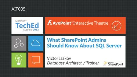 What SharePoint Admins Should Know About SQL Server Victor Isakov Database Architect / Trainer Interactive Theatre AIT005.