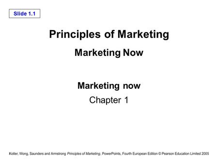 Slide 1.1 Principles of Marketing Marketing Now Marketing now Chapter 1.