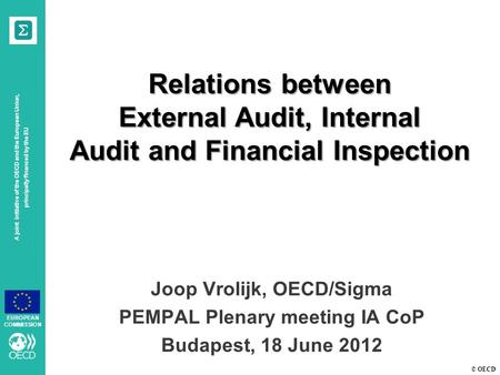 © OECD A joint initiative of the OECD and the European Union, principally financed by the EU EUROPEAN COMMISSION Relations between External Audit, Internal.