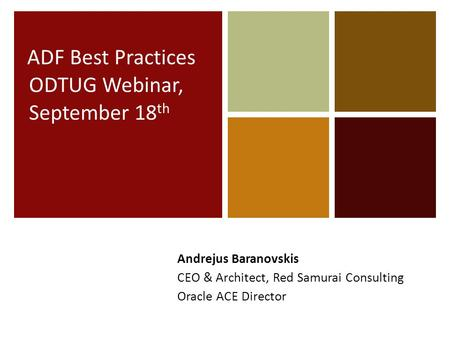 ADF Best Practices ODTUG Webinar, September 18 th Andrejus Baranovskis CEO & Architect, Red Samurai Consulting Oracle ACE Director.