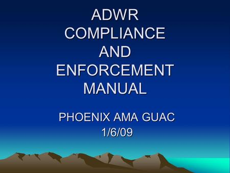 ADWR COMPLIANCE AND ENFORCEMENT MANUAL PHOENIX AMA GUAC 1/6/09.