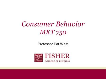 Consumer Behavior MKT 750 Professor Pat West. Agenda Introductions Class website:  or