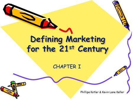 Chapter 1 Defining Marketing for the 21st Century by
