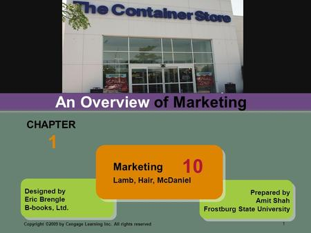 Copyright ©2009 by Cengage Learning Inc. All rights reserved 1 Designed by Eric Brengle B-books, Ltd. CHAPTER 1 An Overview of Marketing Prepared by Amit.