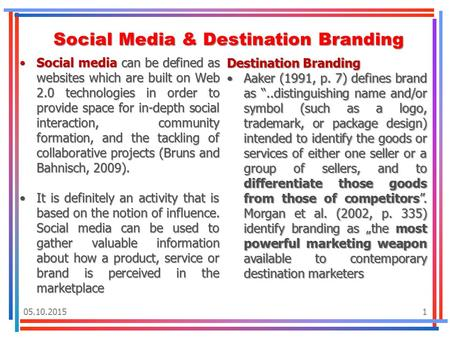 05.10.20151 Social Media & Destination Branding Social media can be defined as websites which are built on Web 2.0 technologies in order to provide space.