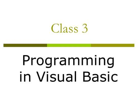 Class 3 Programming in Visual Basic. Class Objectives Learn about input/output Learn about strings Learn about subroutines Learn about arrays Learn about.