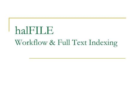 HalFILE Workflow & Full Text Indexing. halFILE Workflow Support Included with halFILE 3.0 hal Systems provides consulting services to help you design.