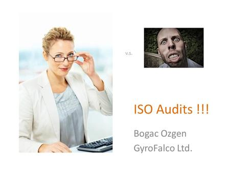 ISO Audits !!! Bogac Ozgen GyroFalco Ltd. v.s.. What is certification? But really, what is it? It gives other companies assurance about your attitude.