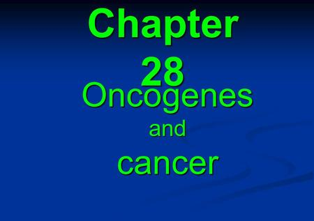 Chapter 28 Oncogenesandcancer. 28.1 Introduction 28.2 Transforming viruses carry oncogenes 28.3 Early genes of DNA transforming viruses have multifunction.