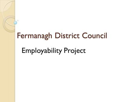Fermanagh District Council Employability Project.