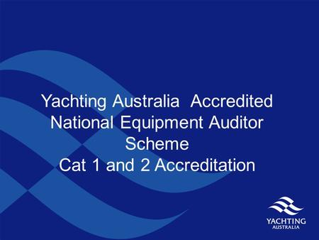 Yachting Australia Accredited National Equipment Auditor Scheme Cat 1 and 2 Accreditation.
